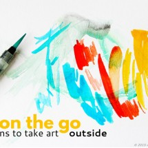 Here's an art idea: Make art on the go!5 reasons to take art outside. Ideas for where to go, what to bring, and tips for enjoying an outdoor art adventure.
